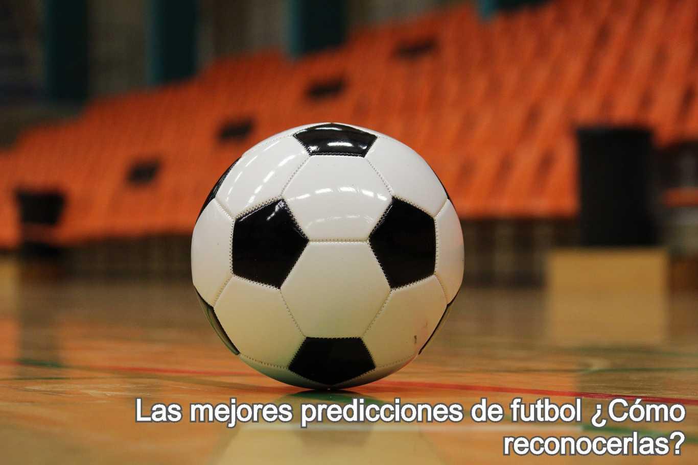 Las mejores predicciones de futbol ¿Cómo reconocerlas?